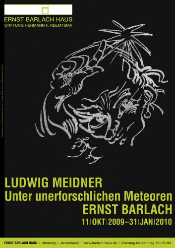 Beneath Impenetrable Meteors. LUDWIG MEIDNER – ERNST BARLACH